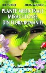 """Plante medicinale miraculoase din flora Romaniei"""